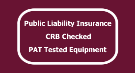 Public Liability Insurance, CRB Checked, PAT Tested